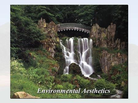 Environmental Aesthetics. Natural Environment Add a New Component to the Environment A Building! Can we make this addition a POSITIVE one ?