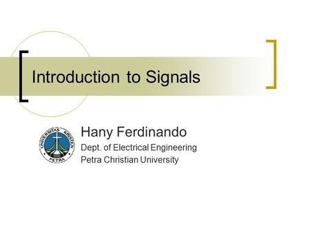 Introduction to Signals Hany Ferdinando Dept. of Electrical Engineering Petra Christian University.