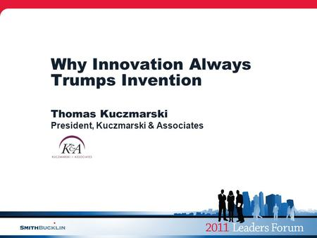 Why Innovation Always Trumps Invention Thomas Kuczmarski President, Kuczmarski & Associates.