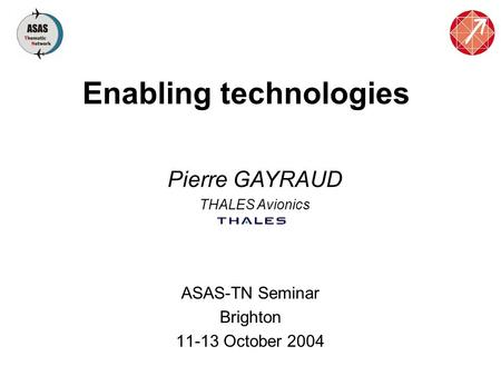 Enabling technologies Pierre GAYRAUD THALES Avionics ASAS-TN Seminar Brighton 11-13 October 2004.
