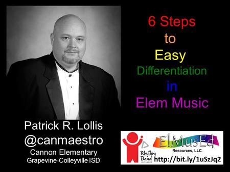 6 Steps to Easy Differentiation in Elem Music Patrick R. Cannon Elementary Grapevine-Colleyville ISD.