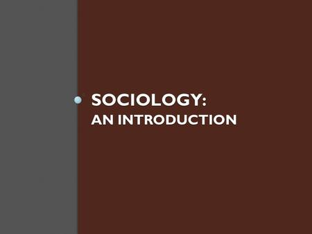 SOCIOLOGY: AN INTRODUCTION. What is sociology? Sociology is one of the social sciences- history, anthropology, geography, economics, psychology, archeology,
