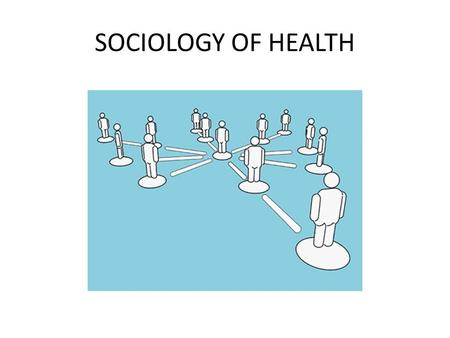SOCIOLOGY OF HEALTH. STRUCTURAL-FUNCTIONALISM FUNCTION - the satisfaction of a need by an activity in which human beings cooperate, use artifacts, & consume.