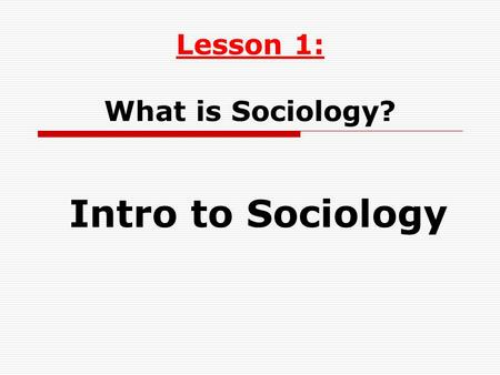 Lesson 1: What is Sociology? Intro to Sociology. Three revolutions had to take place before the sociological imagination could crystallize:  The scientific.