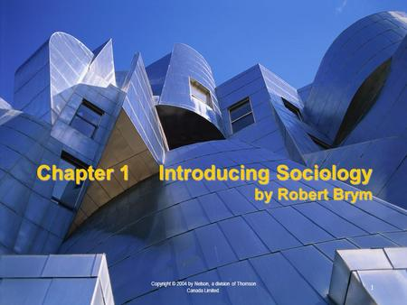 1 Copyright © 2004 by Nelson, a division of Thomson Canada Limited. Chapter 1Introducing Sociology by Robert Brym.