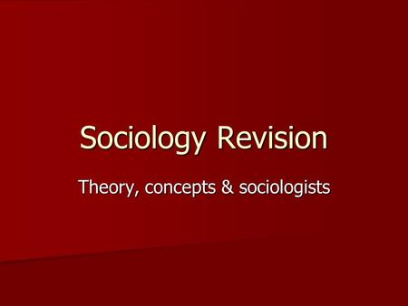 Sociology Revision Theory, concepts & sociologists.