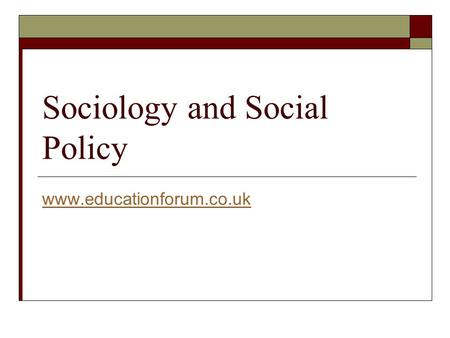 Sociology and Social Policy www.educationforum.co.uk.
