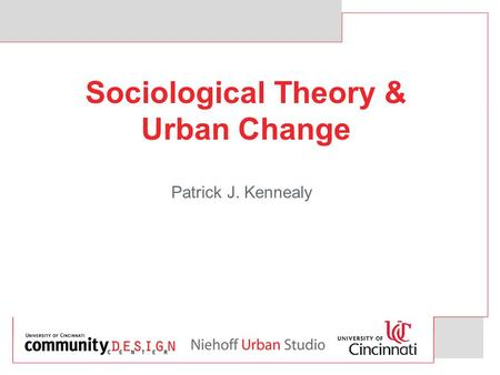Sociological Theory & Urban Change Patrick J. Kennealy.