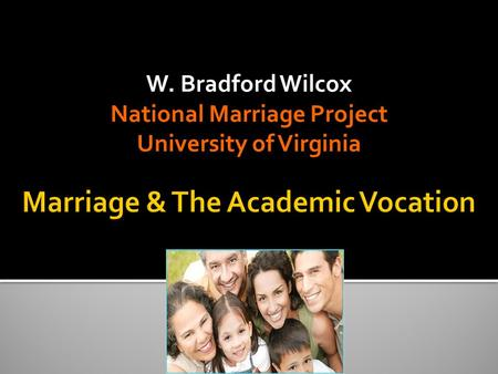 W. Bradford Wilcox National Marriage Project University of Virginia.