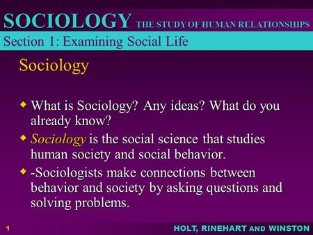 HOLT, RINEHART AND WINSTON THE STUDY OF HUMAN RELATIONSHIPS SOCIOLOGY 1 Sociology  What is Sociology? Any ideas? What do you already know?  Sociology.