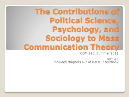 COM 226, Summer 2011 PPT #3 Includes chapters 4-7 of DeFleur textbook
