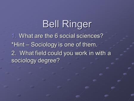 Bell Ringer What are the 6 social sciences?