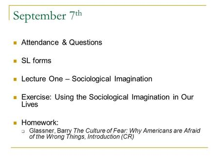 September 7 th Attendance & Questions SL forms Lecture One – Sociological Imagination Exercise: Using the Sociological Imagination in Our Lives Homework: