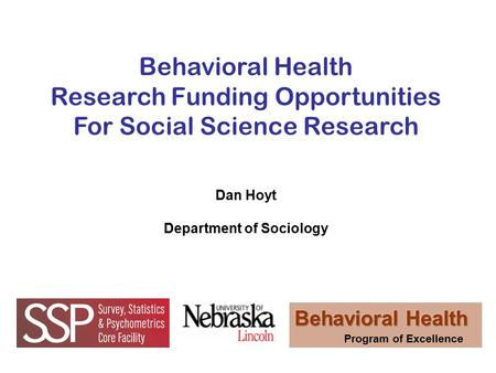 Behavioral Health Research Funding Opportunities For Social Science Research Dan Hoyt Department of Sociology.
