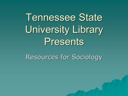 Tennessee State University Library Presents Resources for Sociology.