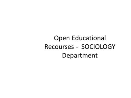 Open Educational Recourses - SOCIOLOGY Department.