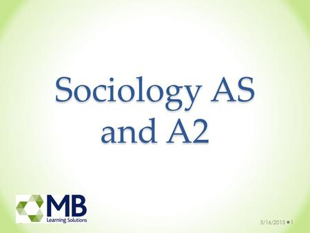 Sociology AS and A2 5/16/20151. Why study Sociology? Sociology combines well with most other subjects in Arts, Humanities and Social Sciences A level.
