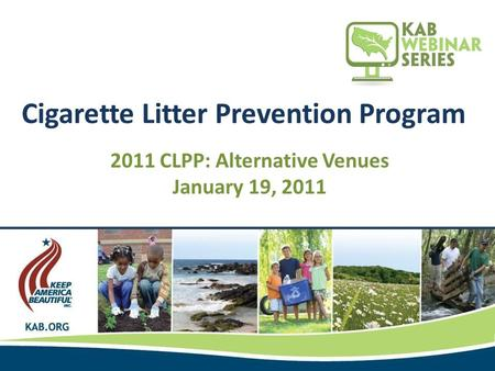 Cigarette Litter Prevention Program 2011 CLPP: Alternative Venues January 19, 2011.