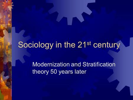 Sociology in the 21 st century Modernization and Stratification theory 50 years later.