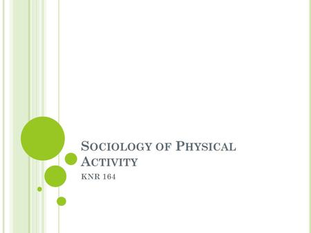 S OCIOLOGY OF P HYSICAL A CTIVITY KNR 164. S OCIOLOGY Sociology is the systematic study of human social life. Sociologists apply both theoretical perspectives.