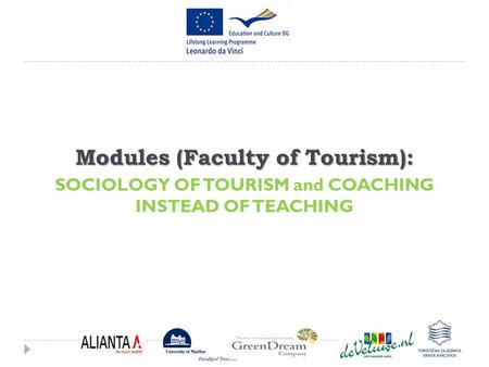 Modules (Faculty of Tourism): SOCIOLOGY OF TOURISM and COACHING INSTEAD OF TEACHING.