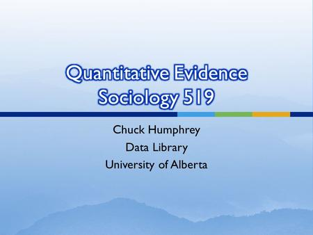 Chuck Humphrey Data Library University of Alberta.