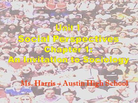 Unit 1 Social Perspectives Chapter 1: An Invitation to Sociology