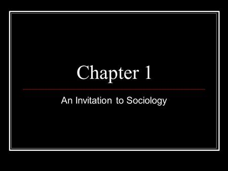 Chapter 1 An Invitation to Sociology. The Sociological Perspective.