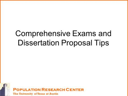 Population Research Center The University of Texas at Austin Comprehensive Exams and Dissertation Proposal Tips.