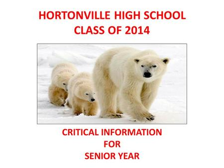 HORTONVILLE HIGH SCHOOL CLASS OF 2014 CRITICAL INFORMATION FOR SENIOR YEAR.