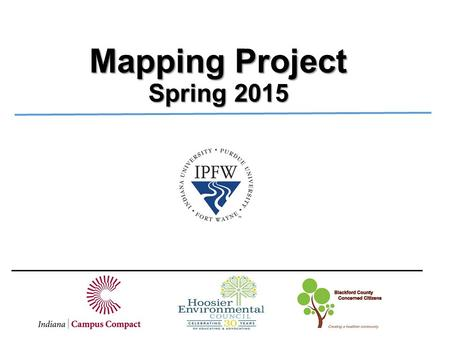 Mapping Project Spring 2015. Data Sources  Books, maps, etc. from the Blackford County Historical Society  Shape files from the Indiana Geological Information.