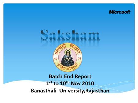 Batch End Report 1 st to 10 th Nov 2010 Banasthali University,Rajasthan.