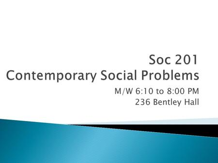 M/W 6:10 to 8:00 PM 236 Bentley Hall.  Culture ◦  Values ◦  Culture as a product of action, or as an element of further action.