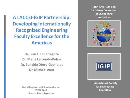 A LACCEI-IGIP Partnership: Developing Internationally Recognized Engineering Faculty Excellence for the Americas Dr. Ivan E. Esparragoza Dr. Maria Larrondo-Petrie.