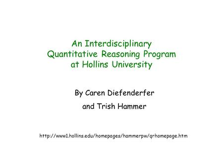 An Interdisciplinary Quantitative Reasoning Program at Hollins University By Caren Diefenderfer and Trish Hammer
