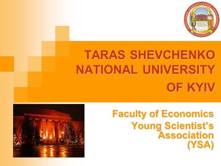 TARAS SHEVCHENKO NATIONAL UNIVERSITY OF KYIV Faculty of Economics Young Scientist's Association (YSA) Young Scientist's Association (YSA)