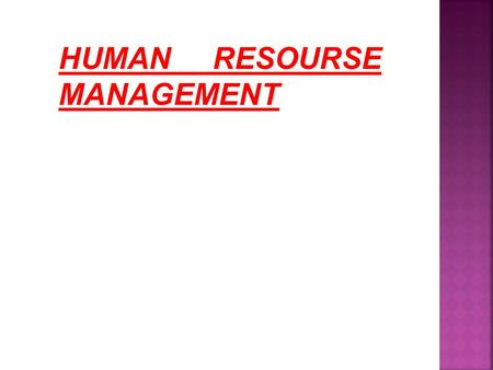 HUMAN RESOURSE MANAGEMENT