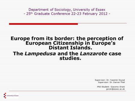 Department of Sociology, University of Essex - 25 th Graduate Conference 22-23 February 2012 - Europe from its border: the perception of European Citizenship.