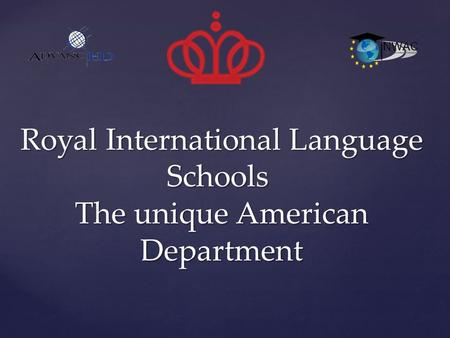 Royal International Language Schools The unique American Department.
