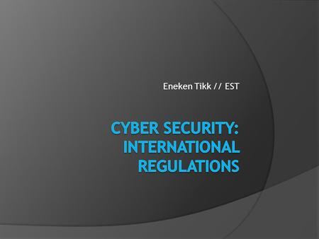 Eneken Tikk // EST. Importance of Legal Framework  Law takes the principle of territoriality as point of departure;  Cyber security tools and targets.