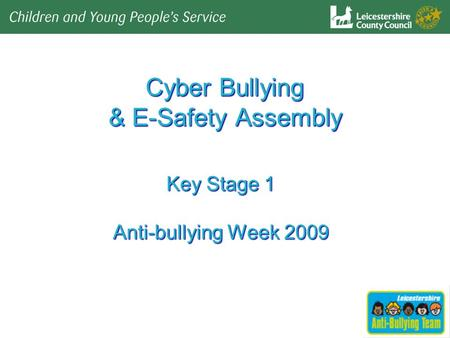 Cyber Bullying & E-Safety Assembly Key Stage 1 Anti-bullying Week 2009.