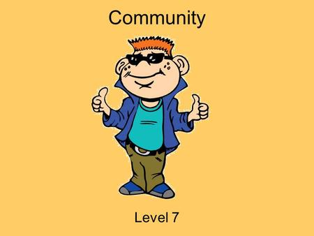 Community Level 7. Hey Everybody My name is Tek. I ' m going to be your guide today! I ' m a part of i-SAFE, and we are concerned with helping you to.