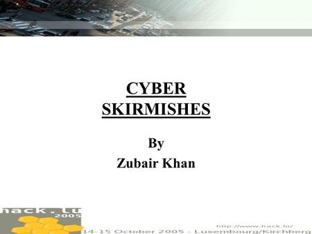 ZUBAIR KHAN CYBER SKIRMISHES By Zubair Khan. ZUBAIR KHAN Introducing Cyber Warfare.