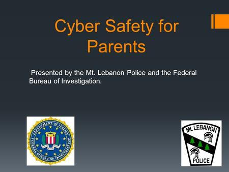 Cyber Safety for Parents Presented by the Mt. Lebanon Police and the Federal Bureau of Investigation.