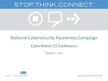 National Cybersecurity Awareness Campaign CyberWatch C3 Conference October 7, 2011 1.