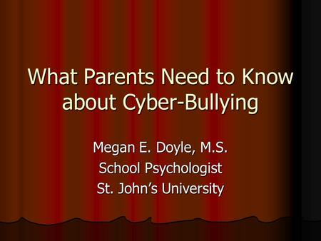 What Parents Need to Know about Cyber-Bullying Megan E. Doyle, M.S. School Psychologist St. John's University.