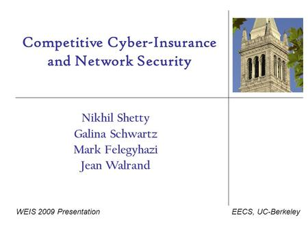 Competitive Cyber-Insurance and Network Security Nikhil Shetty Galina Schwartz Mark Felegyhazi Jean Walrand EECS, UC-BerkeleyWEIS 2009 Presentation.