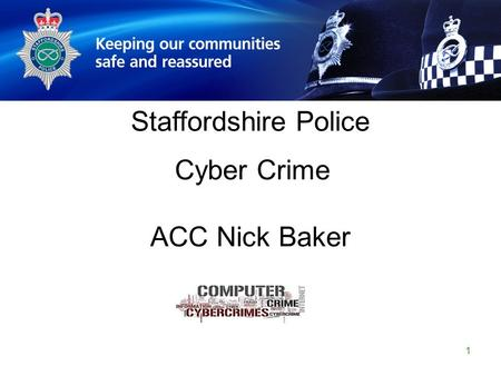 Staffordshire Police Corporate PowerPoint Template by Carl Uttley 9545 1 Staffordshire Police Cyber Crime ACC Nick Baker.