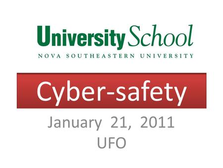 Cyber-safety January 21, 2011 UFO. Cyber-safety Social Networking is a way of life.