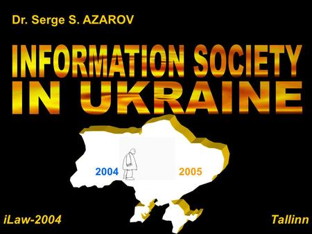 Dr. Serge S. AZAROV 20042005 iLaw-2004 Tallinn Informational Society Innovation EconomyCollision Collaboration Modification of National Information Infrastructure.